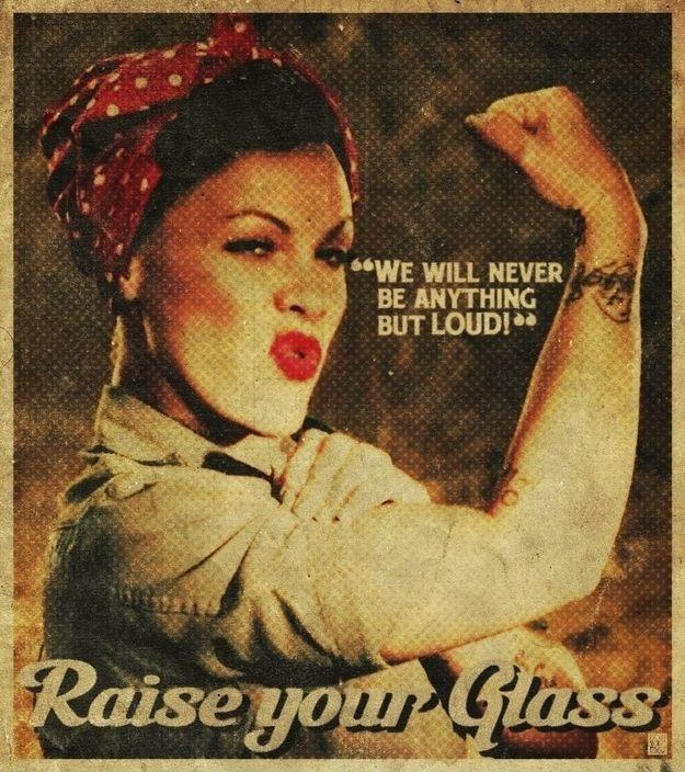 We will never be anything but loud. Raise your glass Picture Quote #1
