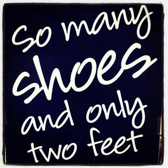 So many shoes and only two feet Picture Quote #1