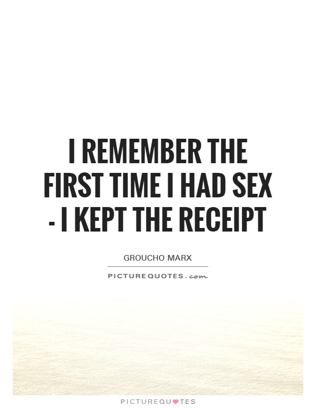 I remember the first time I had sex - I kept the receipt Picture Quote #1