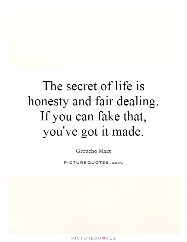The secret of life is honesty and fair dealing. If you can fake that, you've got it made Picture Quote #1