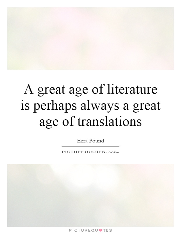 A great age of literature is perhaps always a great age of translations Picture Quote #1