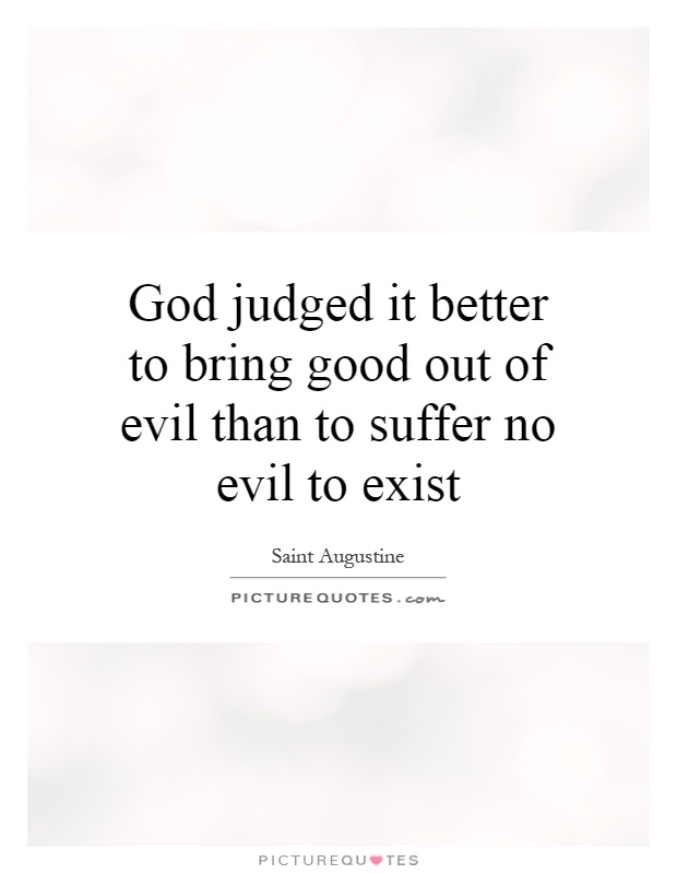 God judged it better to bring good out of evil than to suffer no evil to exist Picture Quote #1