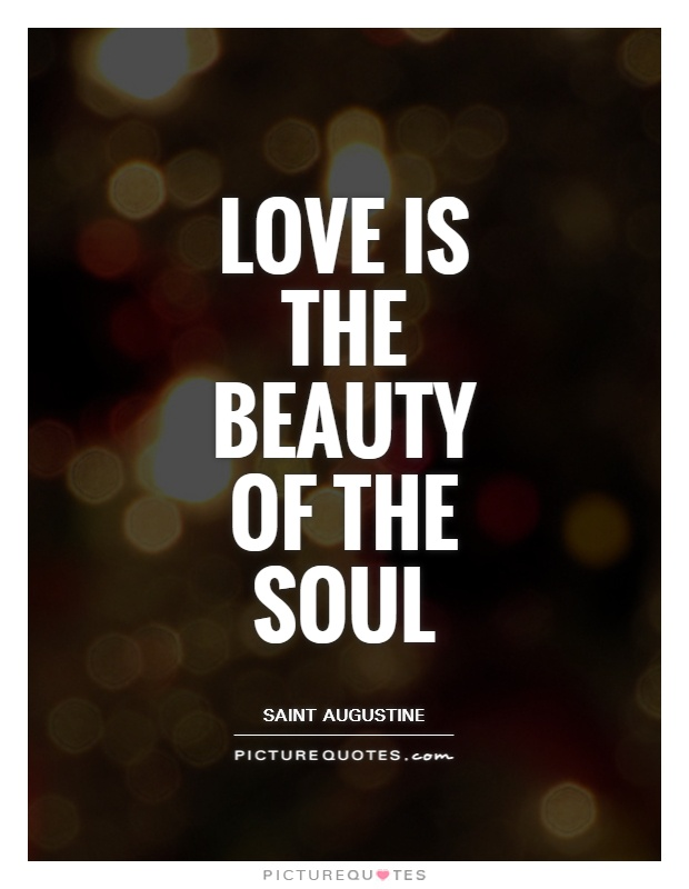 Love is the beauty of the soul Picture Quote #1