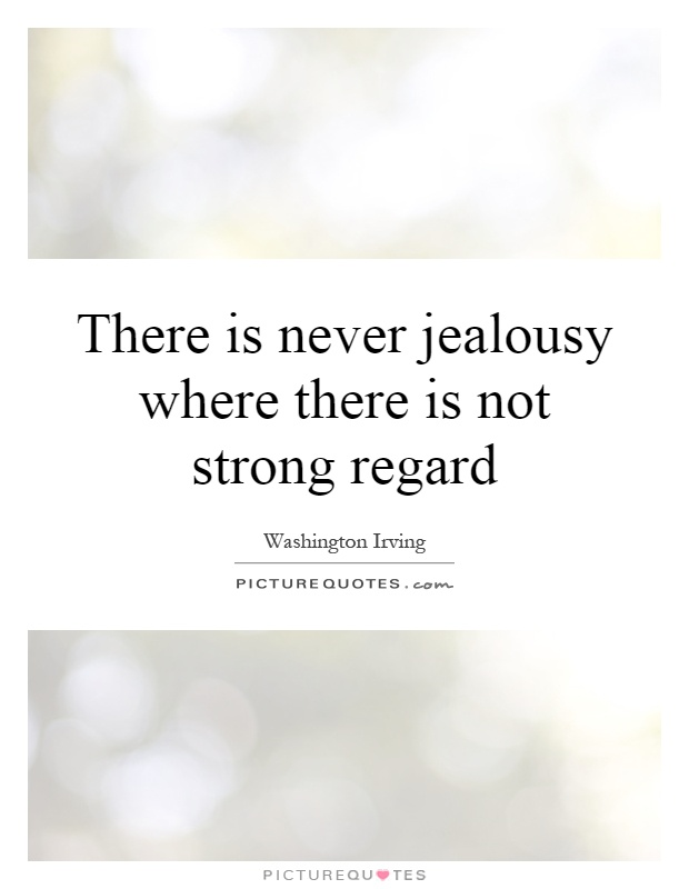 There is never jealousy where there is not strong regard Picture Quote #1