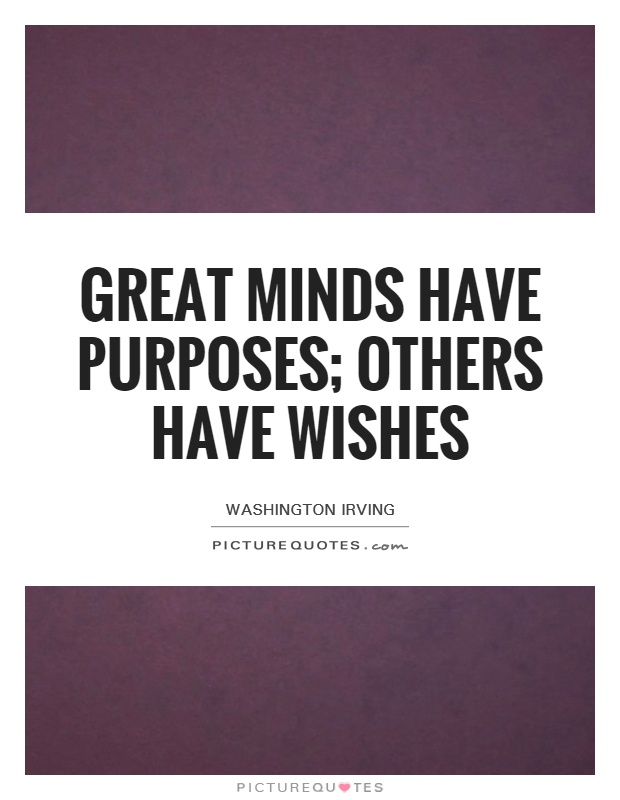 Great minds have purposes; others have wishes Picture Quote #1