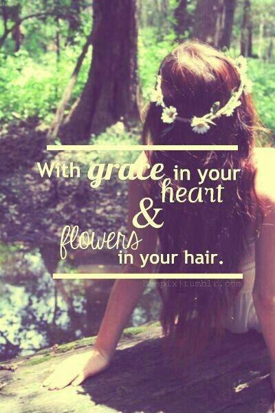 With grace in your heart and flowers in your hair Picture Quote #1