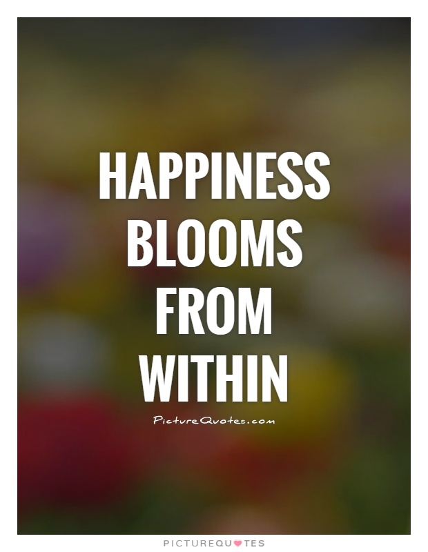 Happiness blooms from within Picture Quote #1