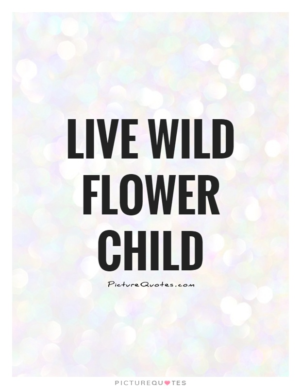 Live wild flower child Picture Quote #1