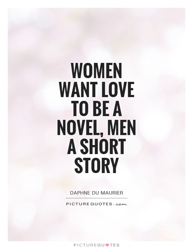 Women want love to be a novel, men a short story Picture Quote #1