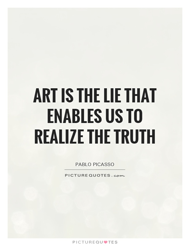 Art is the lie that enables us to realize the truth Picture Quote #1