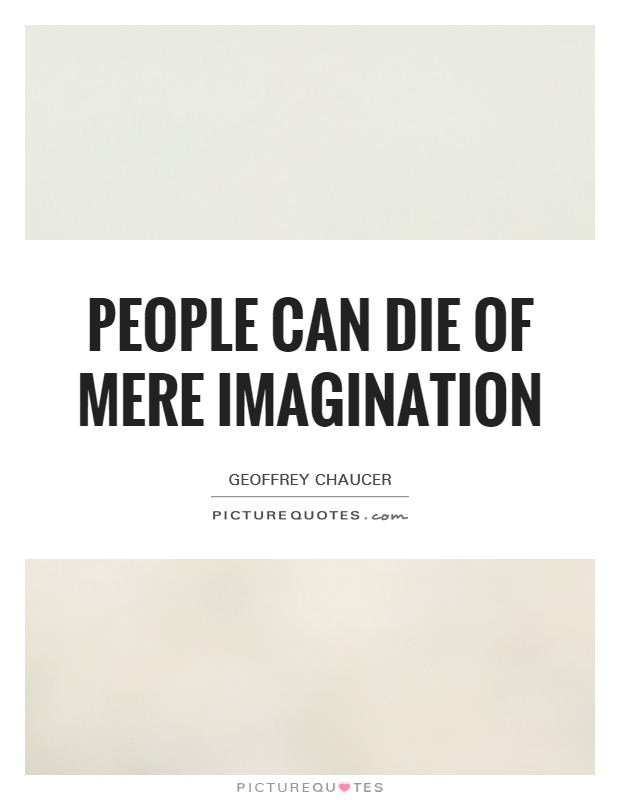 People can die of mere imagination Picture Quote #1