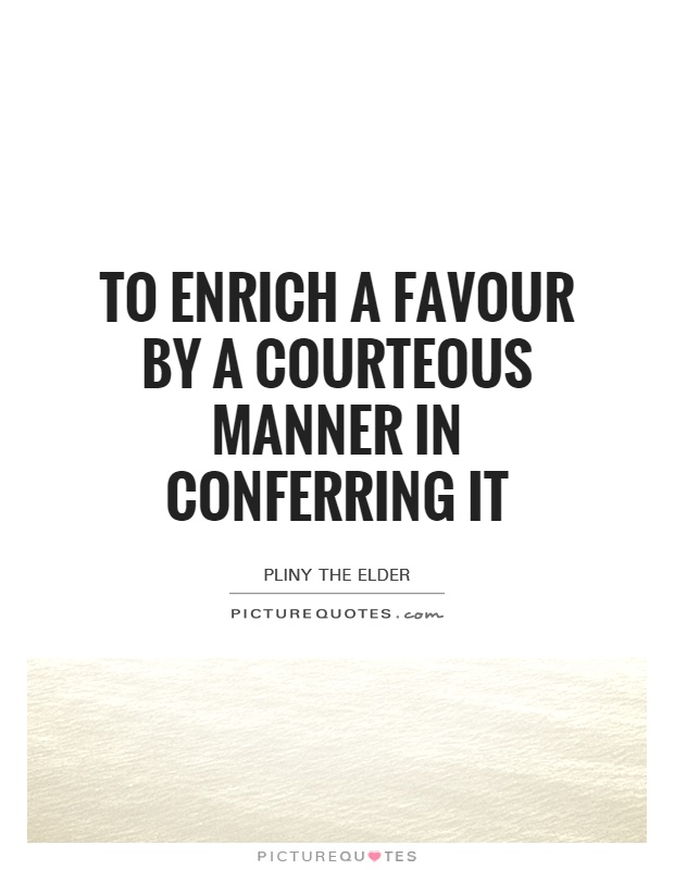 To enrich a favour by a courteous manner in conferring it Picture Quote #1