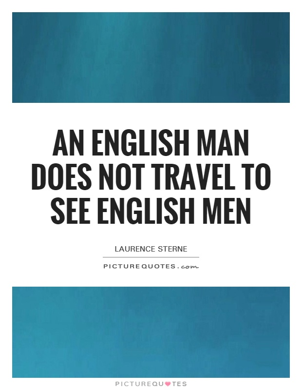 An English man does not travel to see English men Picture Quote #1