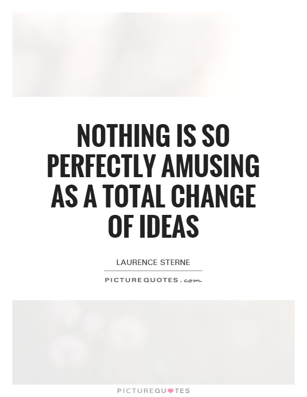 Nothing is so perfectly amusing as a total change of ideas Picture Quote #1
