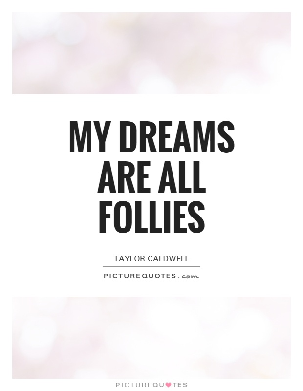 My dreams are all follies Picture Quote #1