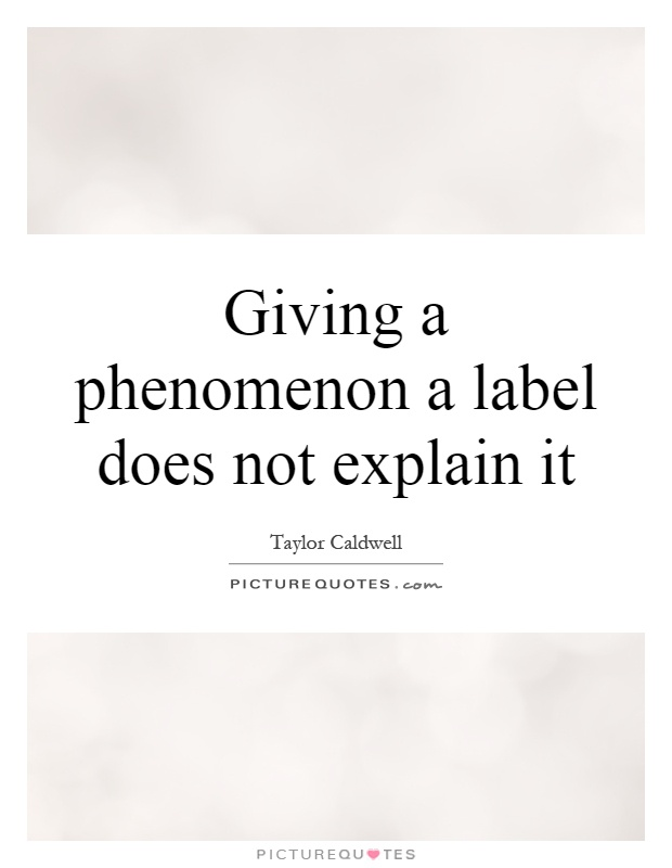 Giving a phenomenon a label does not explain it Picture Quote #1