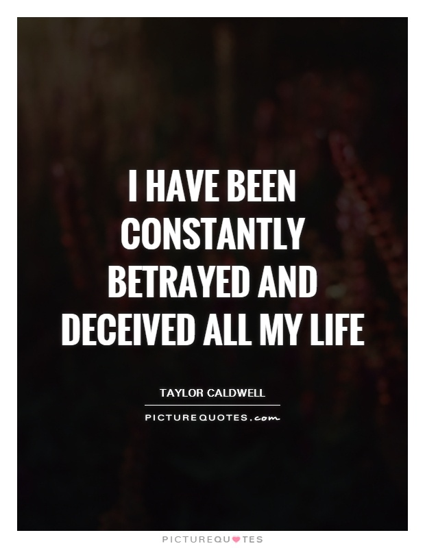 I have been constantly betrayed and deceived all my life Picture Quote #1