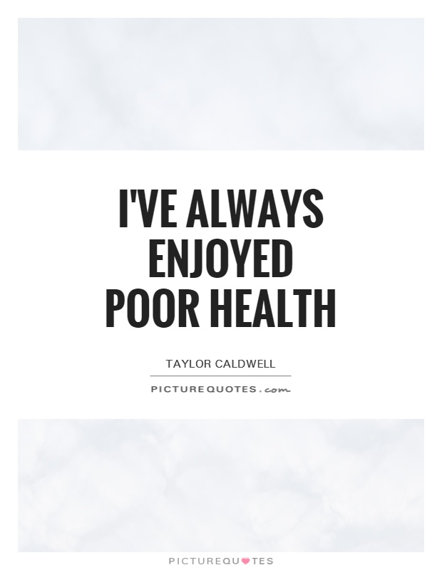 I've always enjoyed poor health Picture Quote #1