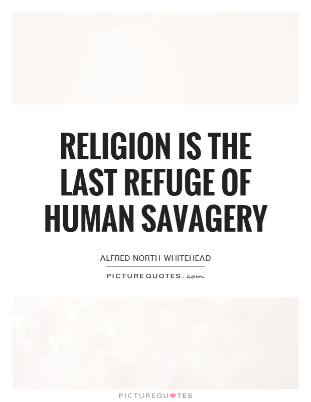 Religion is the last refuge of human savagery Picture Quote #1