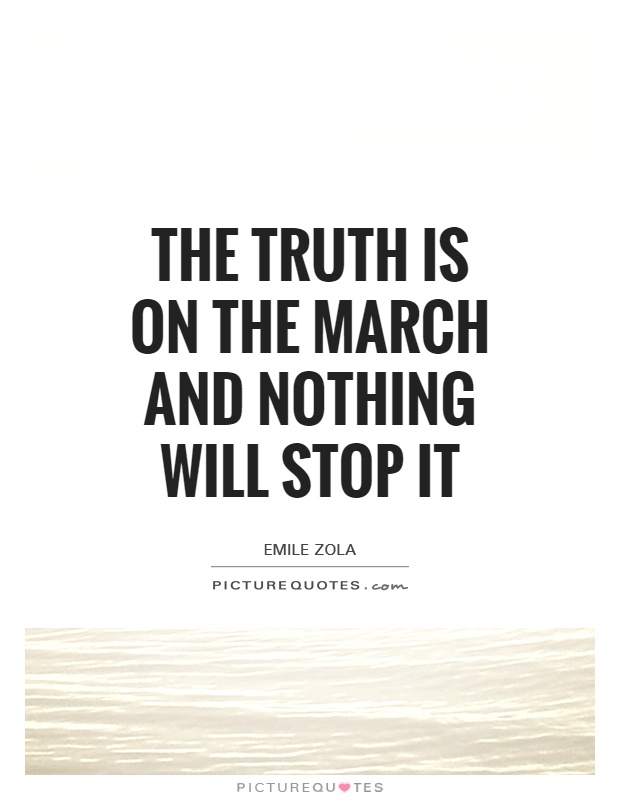 The truth is on the march and nothing will stop it Picture Quote #1