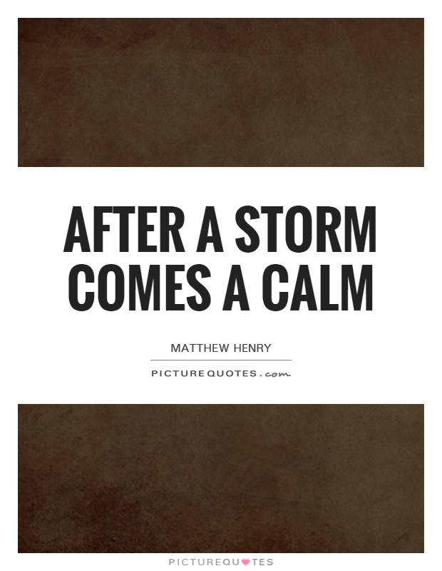 After a storm comes a calm Picture Quote #1