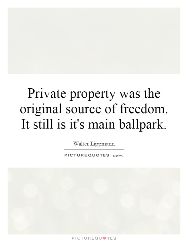 Private property was the original source of freedom. It still is it's main ballpark Picture Quote #1