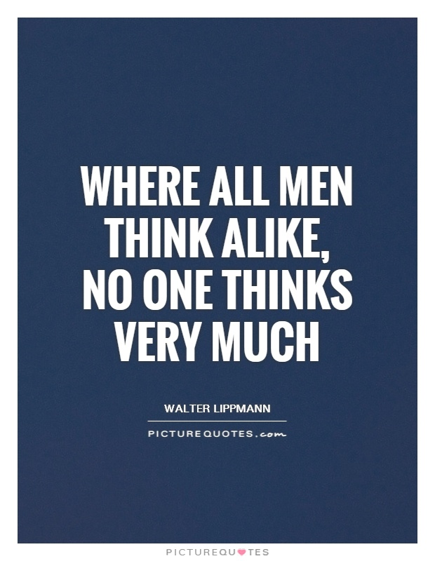Where all men think alike, no one thinks very much Picture Quote #1