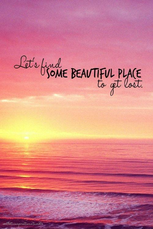Let's find some beautiful place to get lost Picture Quote #1