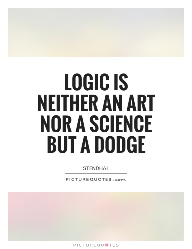 Dodge Quotes Gorgeous Logic Is Neither An Art Nor A Science But A Dodge  Picture Quotes