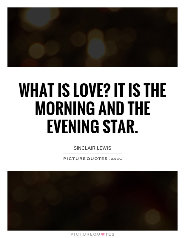 What is love? It is the morning and the evening star Picture Quote #1