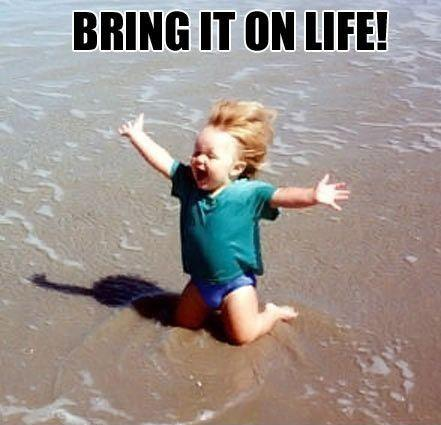 Bring it on life! Picture Quote #1