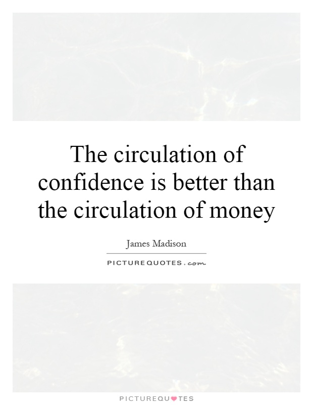 The circulation of confidence is better than the circulation of money Picture Quote #1