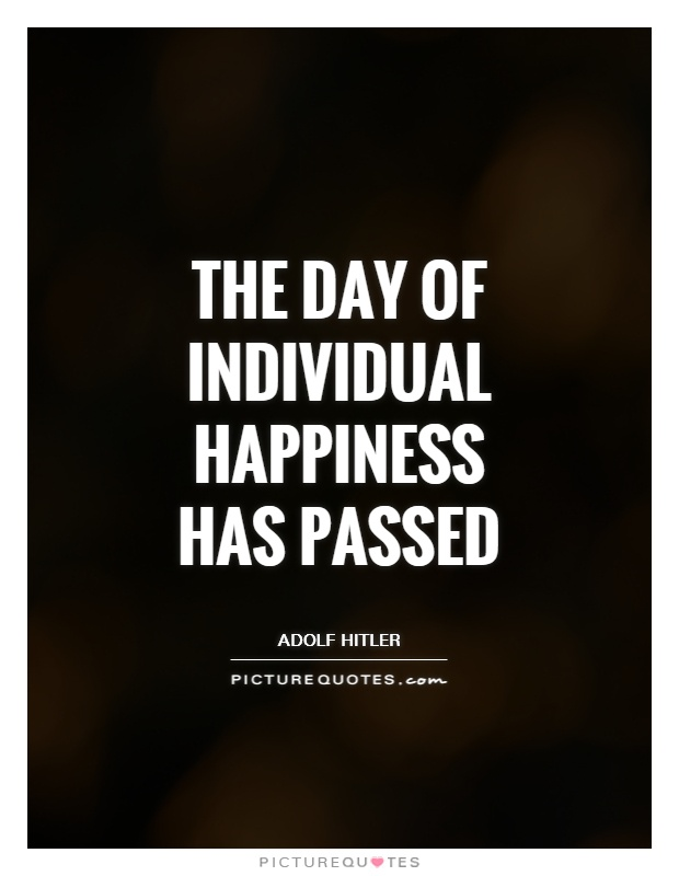 The day of individual happiness has passed Picture Quote #1