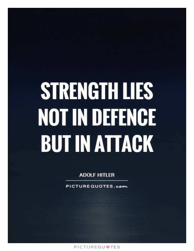 Strength lies not in defence but in attack Picture Quote #1