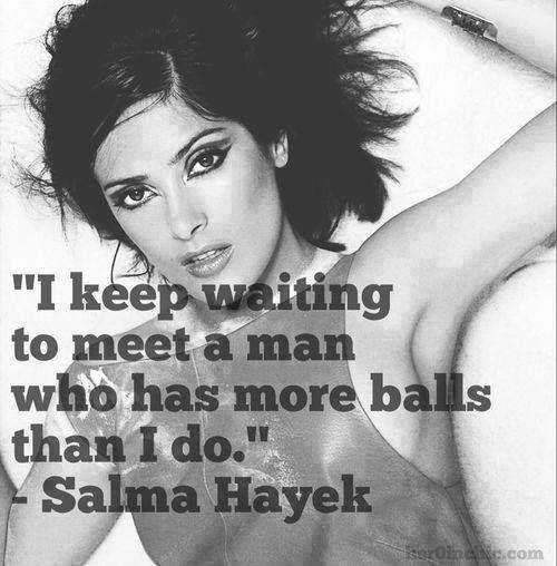 I keep waiting to meet a man who has more balls than I do Picture Quote #1