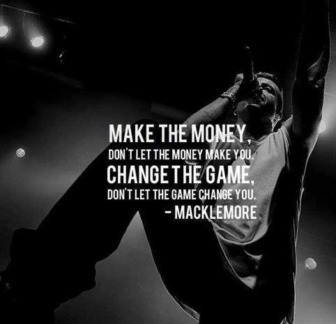 Make the money, don't let the money make you. Change the game, don't let the game change you Picture Quote #1