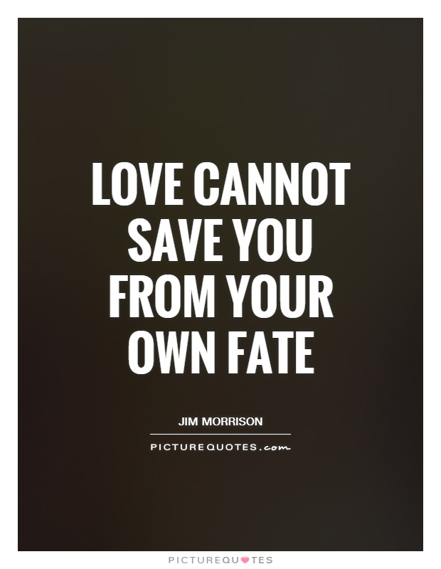 Quotes About Love Saving You : quotes about love love cannot save you from your own fate Quotes