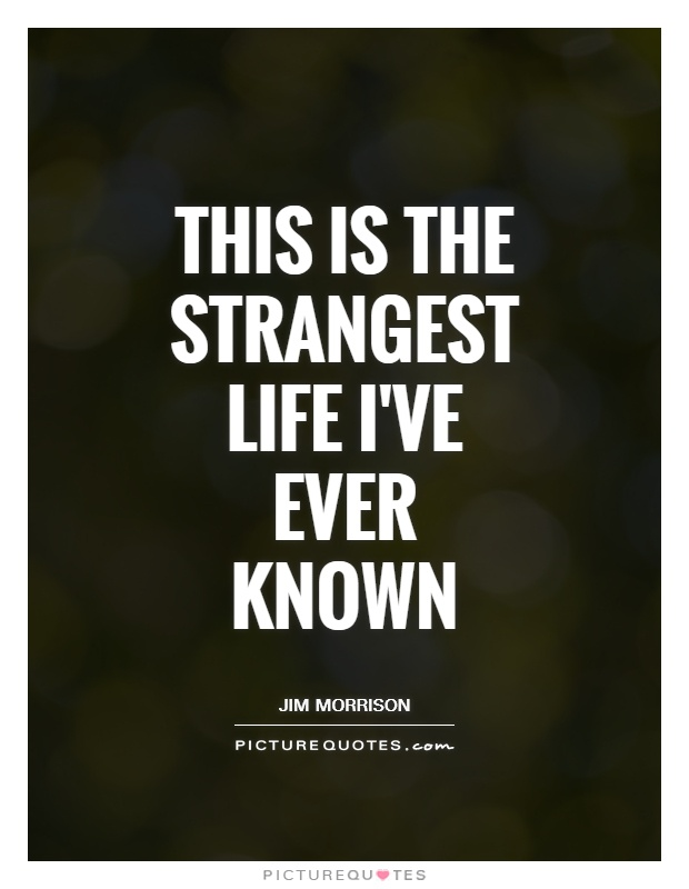 This is the strangest life I've ever known Picture Quote #1