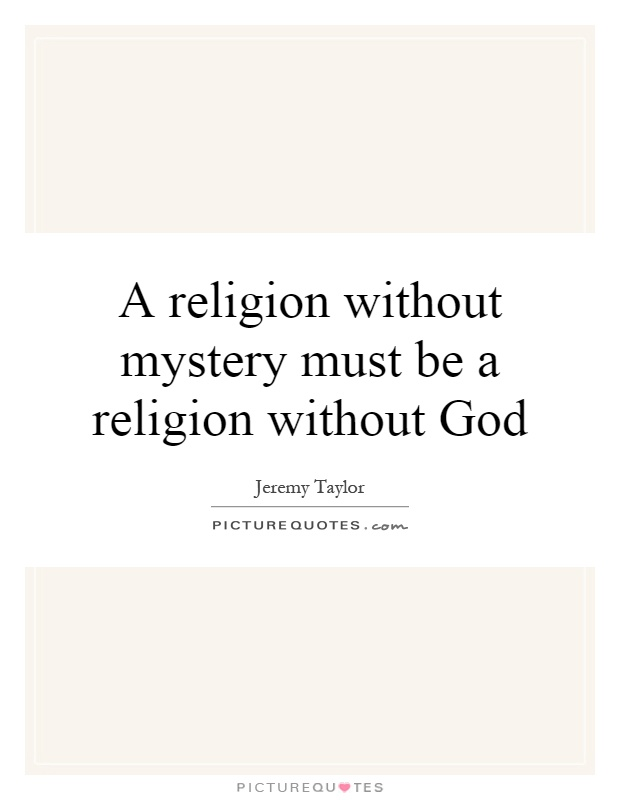 A religion without mystery must be a religion without God Picture Quote #1