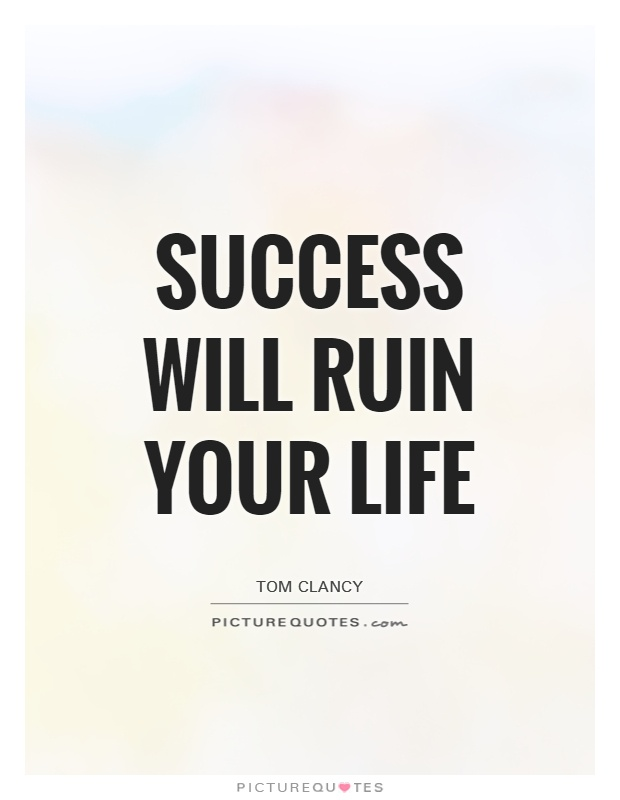 Success Will Ruin Your Life Picture Quote #1