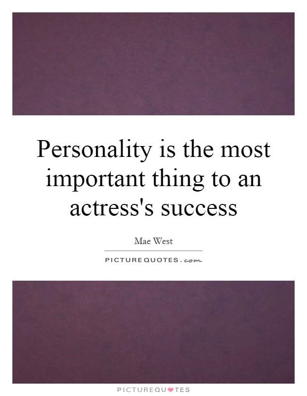 Personality is the most important thing to an actress's success Picture Quote #1