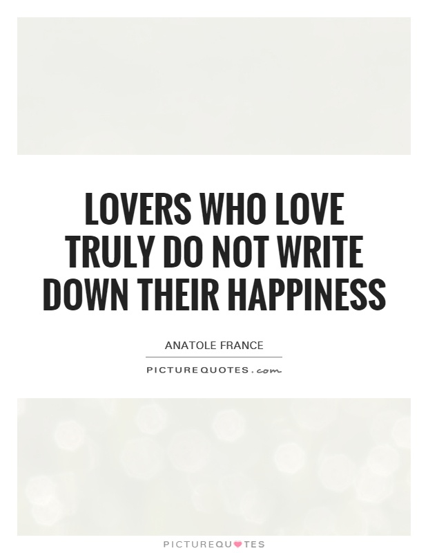 Lovers who love truly do not write down their happiness Picture Quote #1