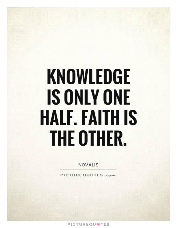 Knowledge is only one half. Faith is the other Picture Quote #1