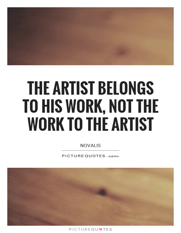 The artist belongs to his work, not the work to the artist Picture Quote #1
