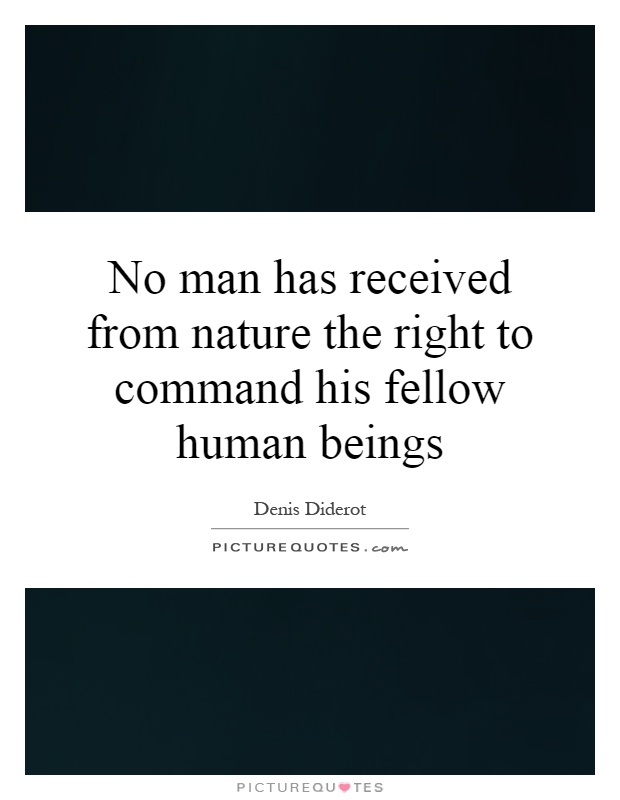 No man has received from nature the right to command his fellow human beings Picture Quote #1
