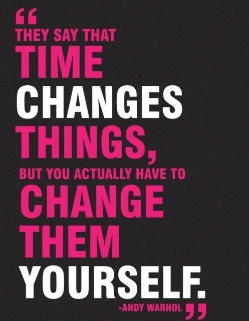 They always say time changes things, but you actually have to change them yourself Picture Quote #2