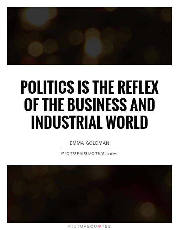 Politics is the reflex of the business and industrial world Picture Quote #1
