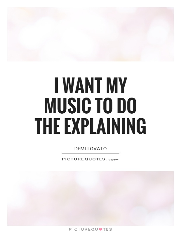 I want my music to do the explaining Picture Quote #1