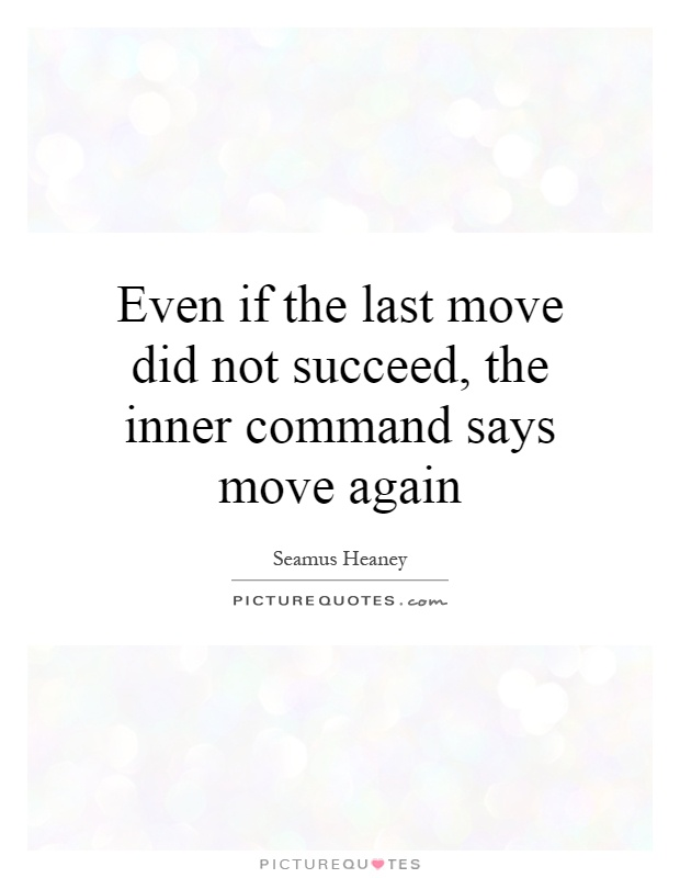 Even if the last move did not succeed, the inner command says move again Picture Quote #1