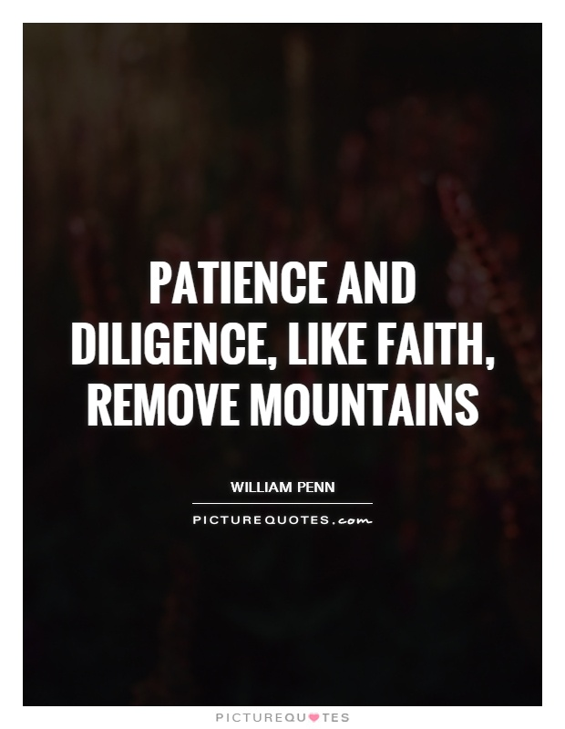 Patience and Diligence, like faith, remove mountains Picture Quote #1